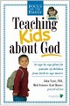 Teaching Kids about God: An age by age plan for parents of children brom birth to age twelve