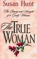 True Woman: The Beauty and Strength of a Godly Woman, The