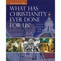 WHAT HAS CHRISTIANITY EVER DONE FOR US? : ITS ROLE IN SHAPING THE WORLD TODAY