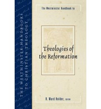 Westminster Handbook to Theologies of the Reformation, The